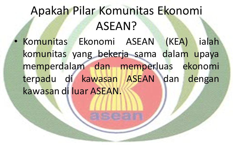 Apakah Pilar Komunitas Ekonomi ASEAN? Komunitas Ekonomi ASEAN (KEA) ialah komunitas yang bekerja sama dalam upaya memperdalam dan memperluas ekonomi t