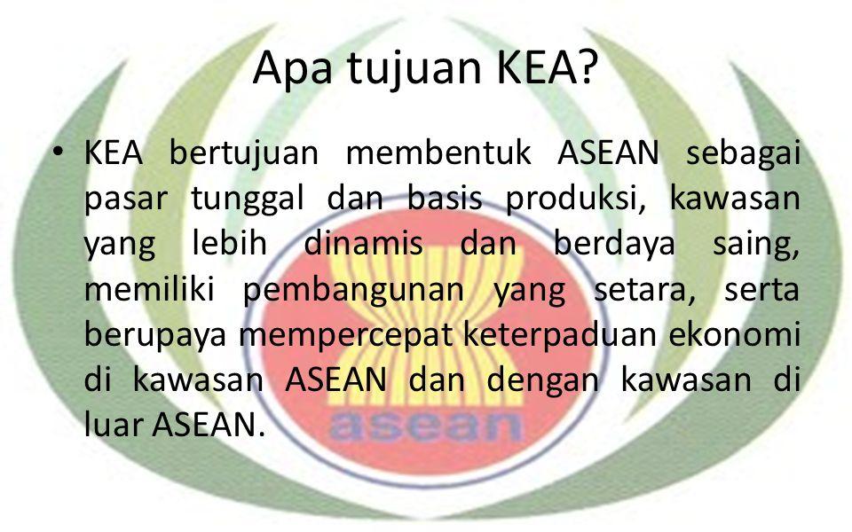 Apa tujuan KEA? KEA bertujuan membentuk ASEAN sebagai pasar tunggal dan basis produksi, kawasan yang lebih dinamis dan berdaya saing, memiliki pembang