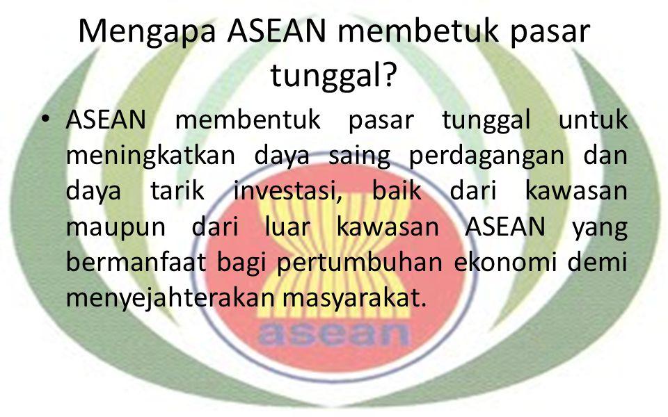 Mengapa ASEAN membetuk pasar tunggal? ASEAN membentuk pasar tunggal untuk meningkatkan daya saing perdagangan dan daya tarik investasi, baik dari kawa