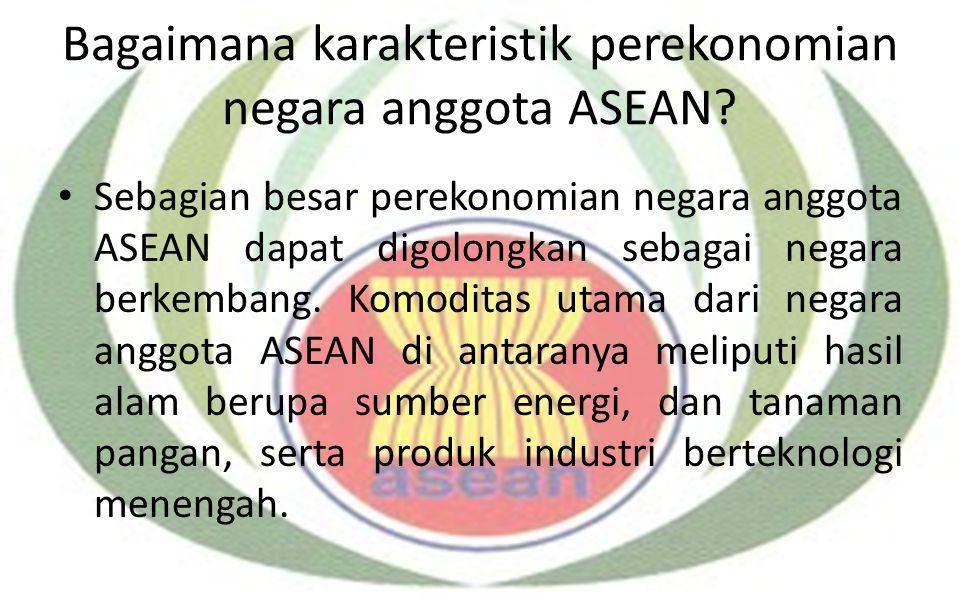 Bagaimana karakteristik perekonomian negara anggota ASEAN? Sebagian besar perekonomian negara anggota ASEAN dapat digolongkan sebagai negara berkemban