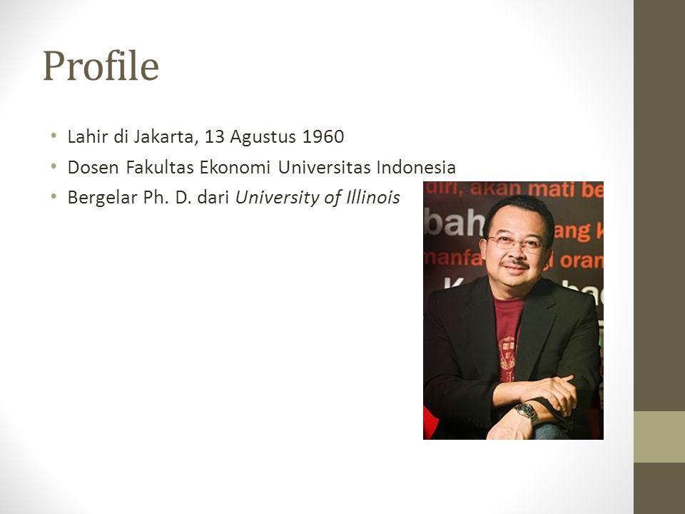 Profile Lahir di Jakarta, 13 Agustus 1960 Dosen Fakultas Ekonomi Universitas Indonesia Bergelar Ph. D. dari University of Illinois