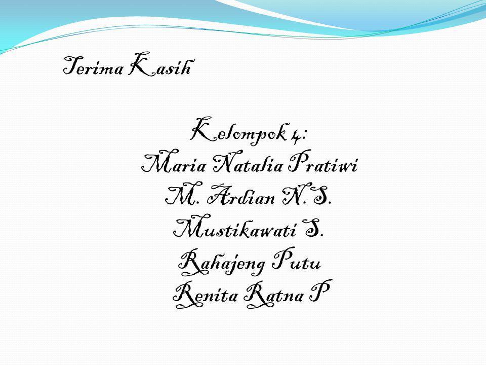 Terima Kasih Kelompok 4: Maria Natalia Pratiwi M. Ardian N.S. Mustikawati S. Rahajeng Putu Renita Ratna P