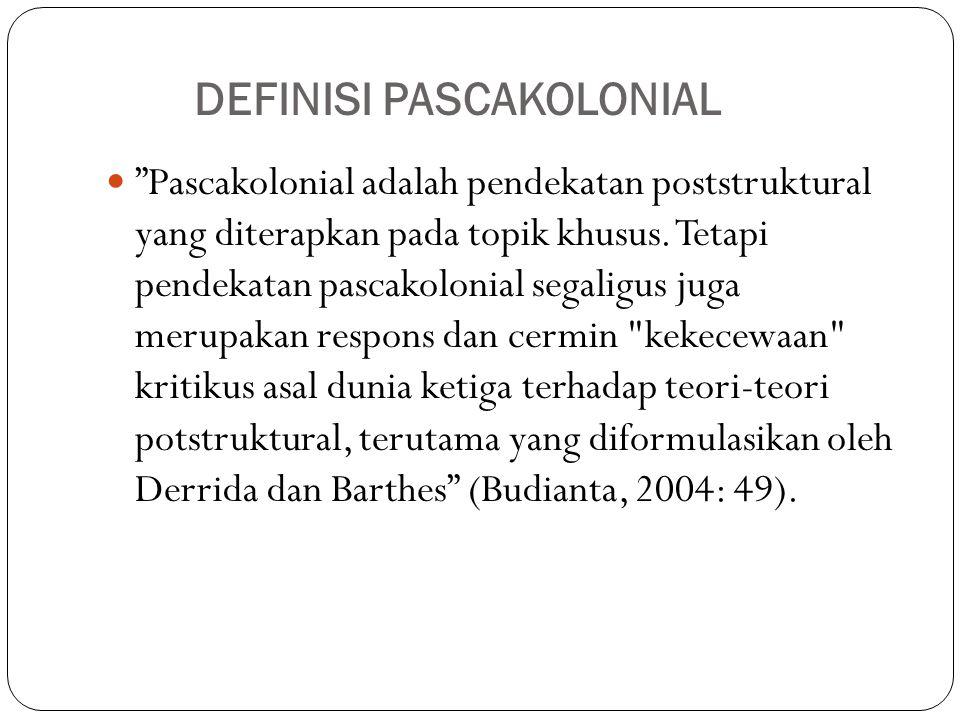 """""""Pascakolonial adalah pendekatan poststruktural yang diterapkan pada topik khusus. Tetapi pendekatan pascakolonial segaligus juga merupakan respons da"""
