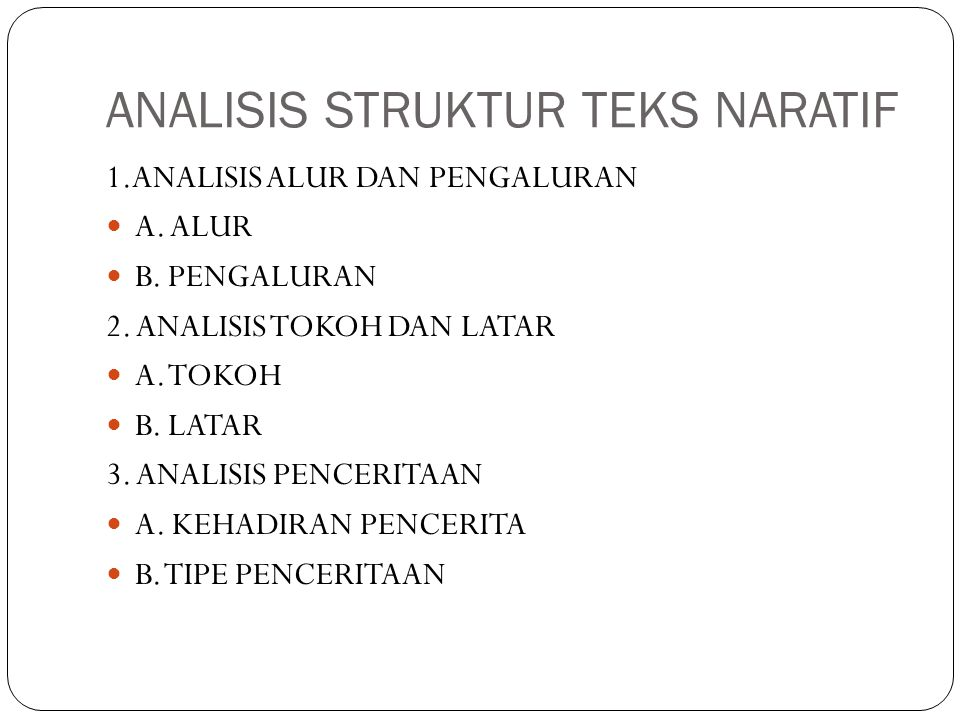 ANALISIS STRUKTUR TEKS NARATIF 1.ANALISIS ALUR DAN PENGALURAN A. ALUR B. PENGALURAN 2. ANALISIS TOKOH DAN LATAR A. TOKOH B. LATAR 3. ANALISIS PENCERIT