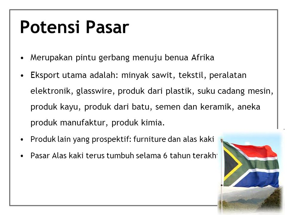 Potensi Pasar Merupakan pintu gerbang menuju benua Afrika Eksport utama adalah: minyak sawit, tekstil, peralatan elektronik, glasswire, produk dari plastik, suku cadang mesin, produk kayu, produk dari batu, semen dan keramik, aneka produk manufaktur, produk kimia.
