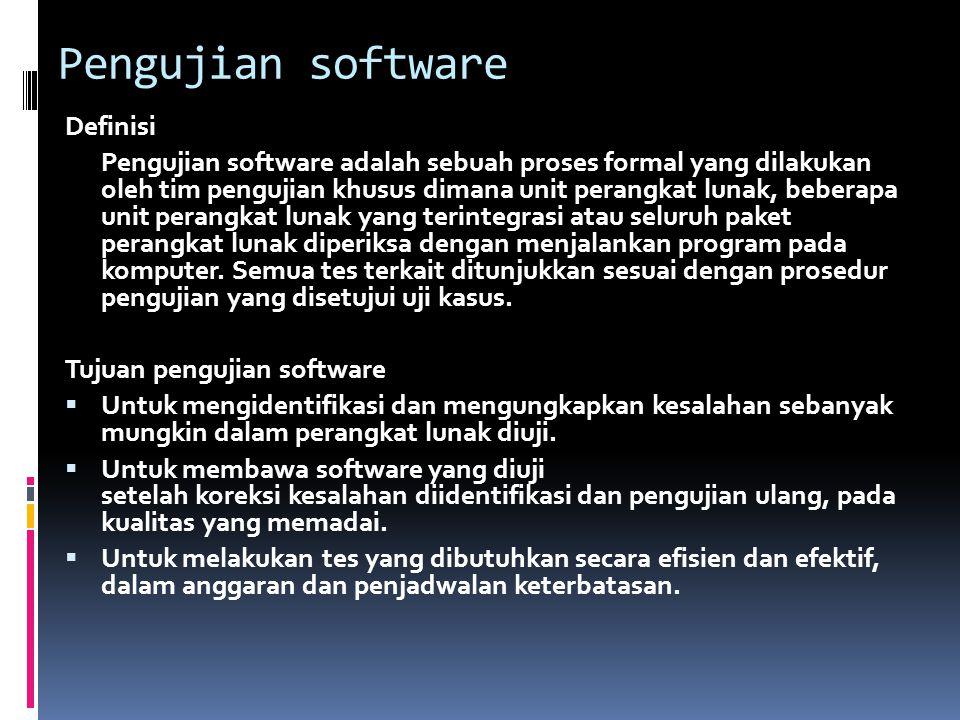 Pengujian software Definisi Pengujian software adalah sebuah proses formal yang dilakukan oleh tim pengujian khusus dimana unit perangkat lunak, beber