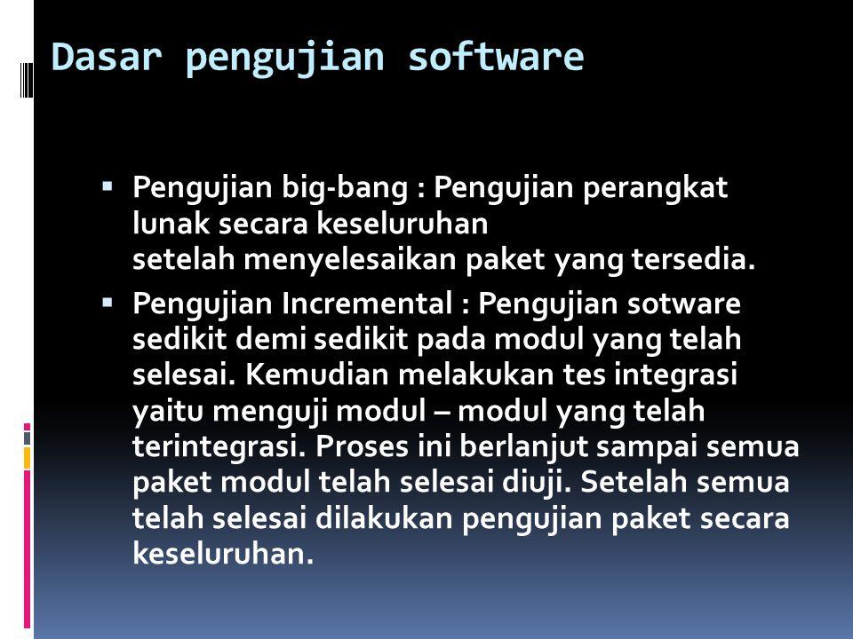 Dasar pengujian software  Pengujian big-bang : Pengujian perangkat lunak secara keseluruhan setelah menyelesaikan paket yang tersedia.  Pengujian In
