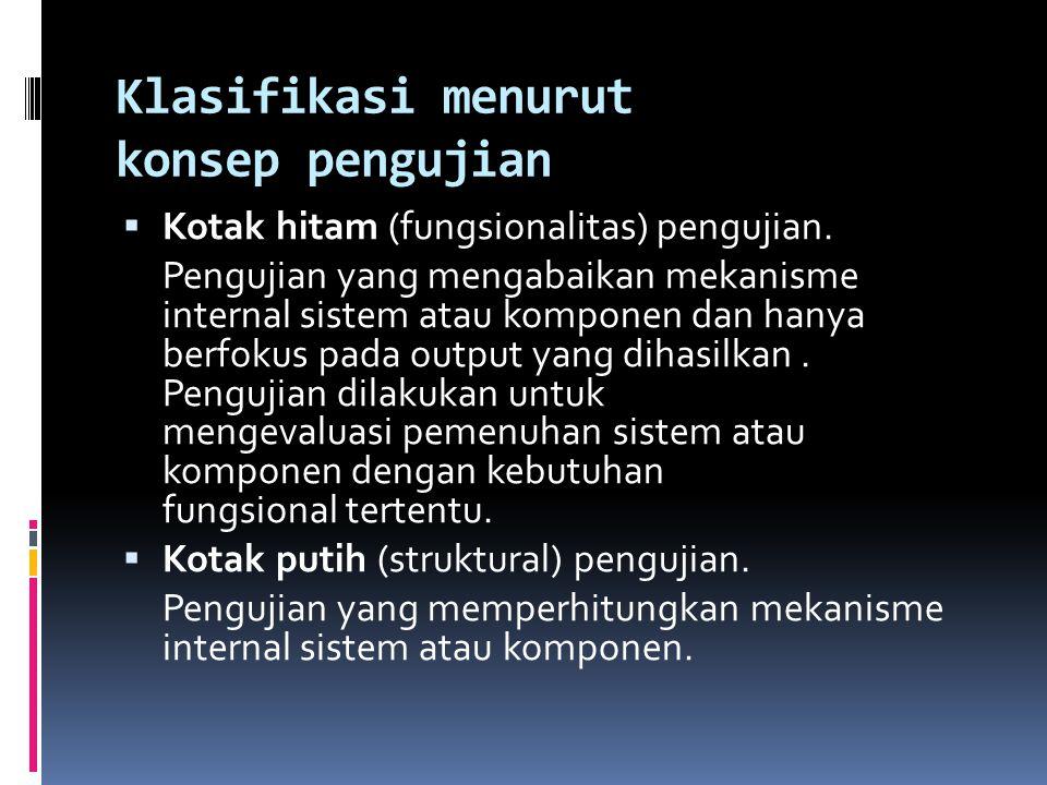 Klasifikasi menurut konsep pengujian  Kotak hitam (fungsionalitas) pengujian. Pengujian yang mengabaikan mekanisme internal sistem atau komponen dan