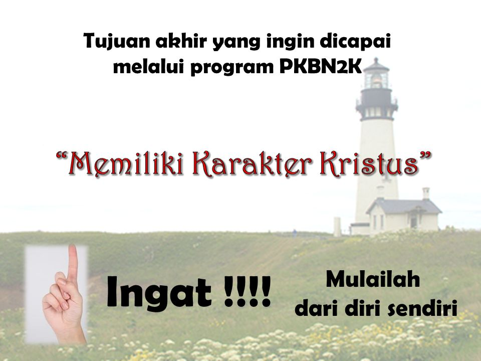Tujuan akhir yang ingin dicapai melalui program PKBN2K Mulailah dari diri sendiri Ingat !!!!
