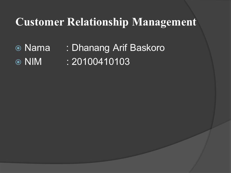 Customer Relationship Management Menurut Buttle ( 2004 ),Relationship Marketing (RM) adalah strategi bisnis inti yang mengintegrasikan proses dan fungsi internal serta jejaring eksternal untuk menciptakan dan menyampaikan nilai bagi pelanggan sasaran dalam rangka mendapatkan laba.CRM ditunjang dengan data pelanggan berkualitas tinggi dan difasilitasi teknologi informasi .