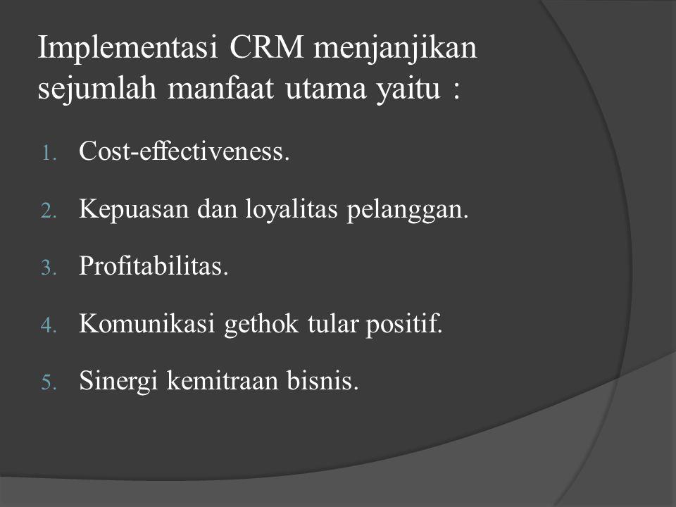 CRM Value Chain Customer portofolio Analysis Customer Intimacy Network Development ( SCOPE ) Value Proposition development Customer Lifecycle Management Profitabilitas Pelanggan Kepemimpinan dan Budaya Data dan Teknologi Informasi Sumberdaya Manusia Proses