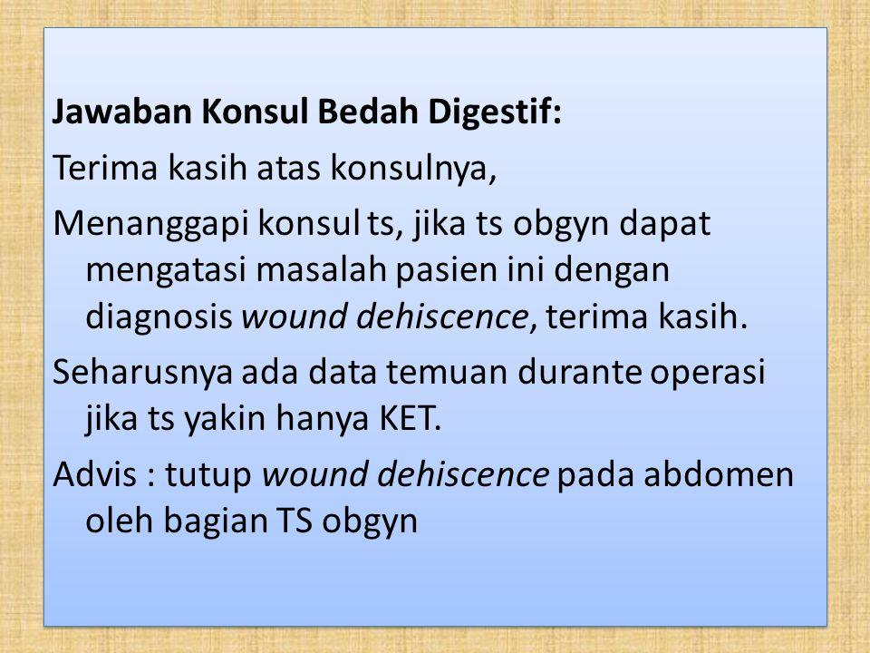 Jawaban Konsul Bedah Digestif: Terima kasih atas konsulnya, Menanggapi konsul ts, jika ts obgyn dapat mengatasi masalah pasien ini dengan diagnosis wo