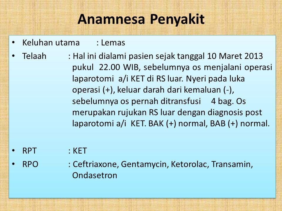 Anamnesa Penyakit Keluhan utama : Lemas Telaah: Hal ini dialami pasien sejak tanggal 10 Maret 2013 pukul 22.00 WIB, sebelumnya os menjalani operasi la