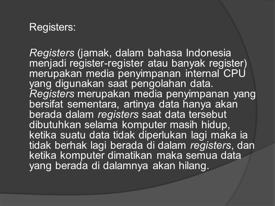 Registers: Registers (jamak, dalam bahasa Indonesia menjadi register-register atau banyak register) merupakan media penyimpanan internal CPU yang digu