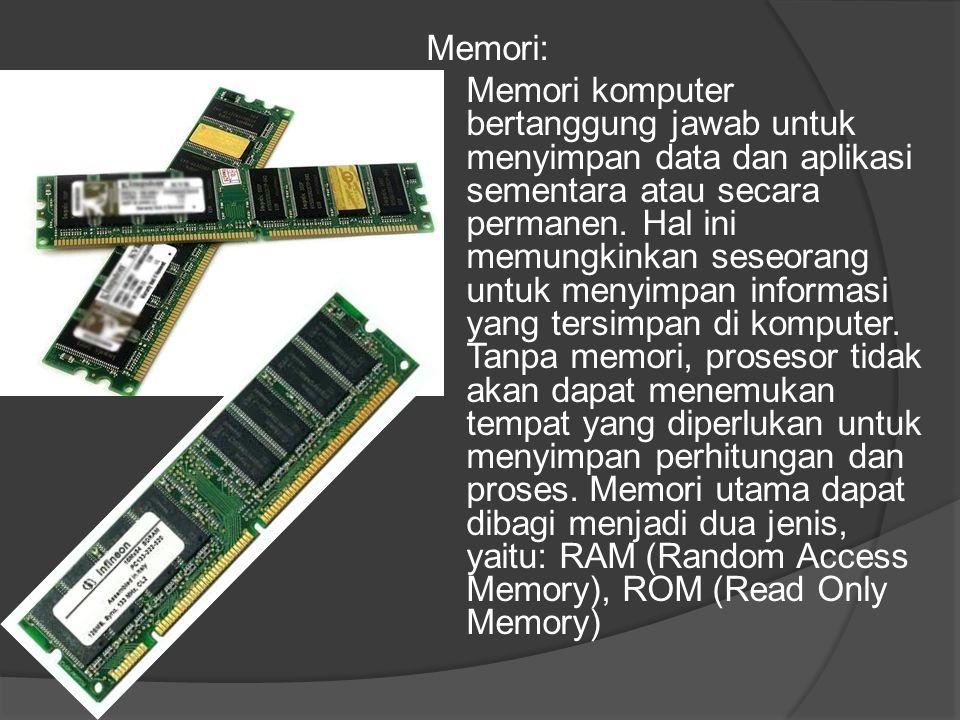 Memori: Memori komputer bertanggung jawab untuk menyimpan data dan aplikasi sementara atau secara permanen. Hal ini memungkinkan seseorang untuk menyi