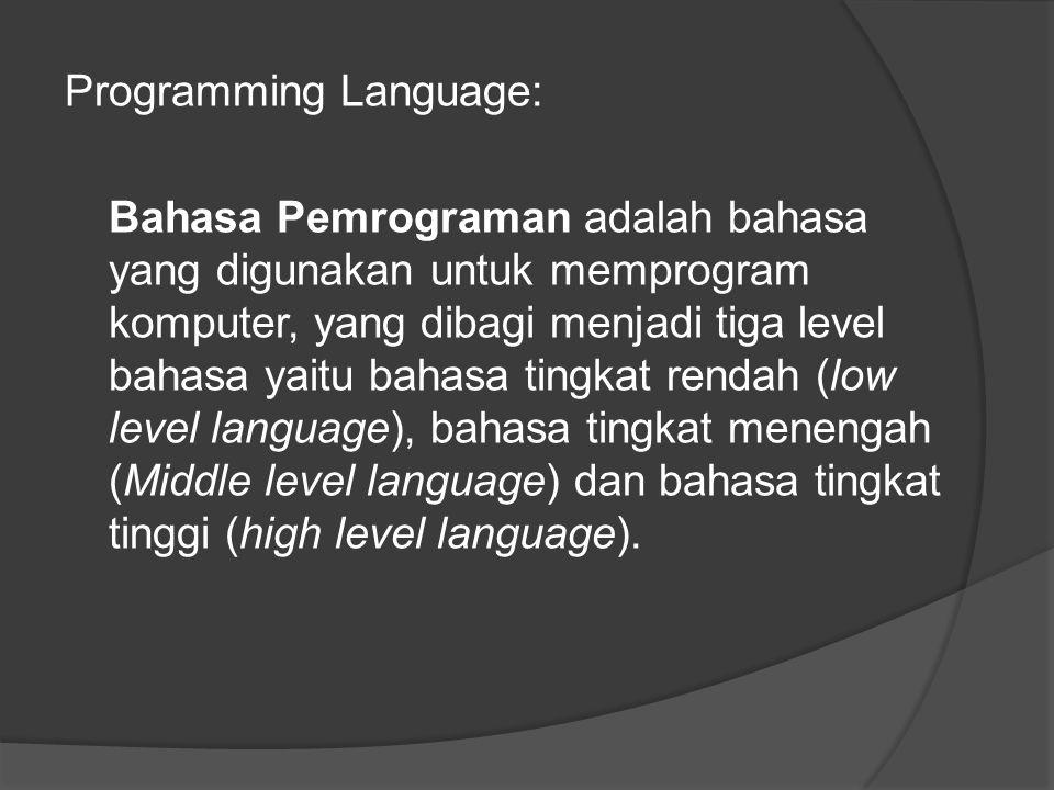 Programming Language: Bahasa Pemrograman adalah bahasa yang digunakan untuk memprogram komputer, yang dibagi menjadi tiga level bahasa yaitu bahasa ti