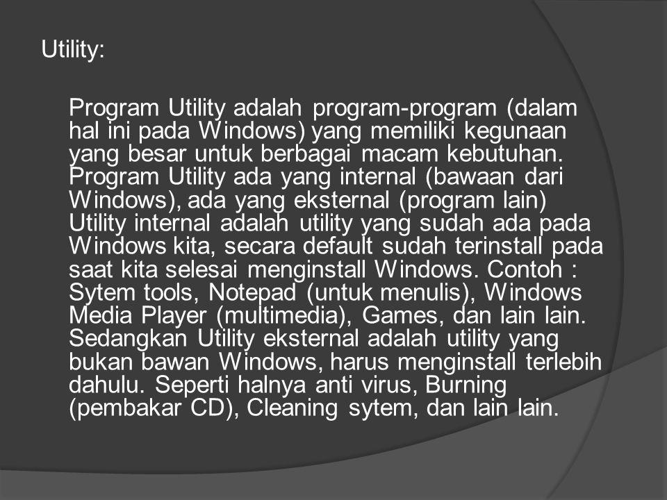 Utility: Program Utility adalah program-program (dalam hal ini pada Windows) yang memiliki kegunaan yang besar untuk berbagai macam kebutuhan.