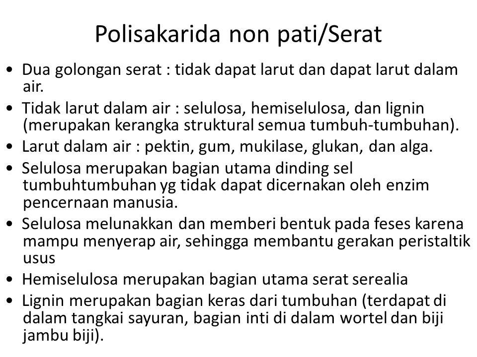 Polisakarida non pati/Serat Dua golongan serat : tidak dapat larut dan dapat larut dalam air. Tidak larut dalam air : selulosa, hemiselulosa, dan lign