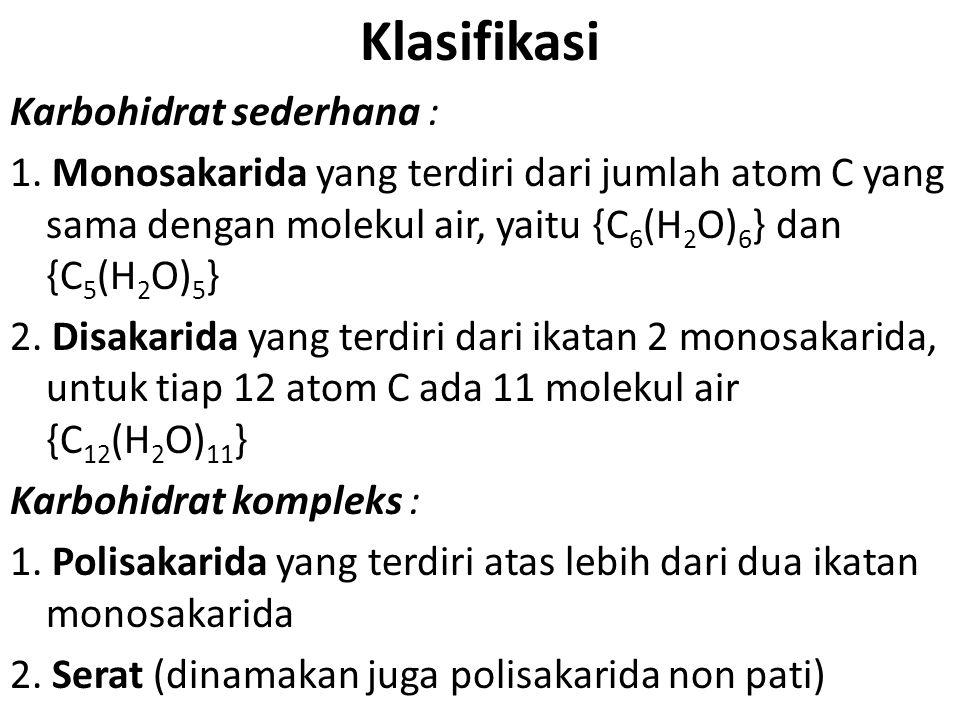 Klasifikasi Karbohidrat sederhana : 1. Monosakarida yang terdiri dari jumlah atom C yang sama dengan molekul air, yaitu {C 6 (H 2 O) 6 } dan {C 5 (H 2