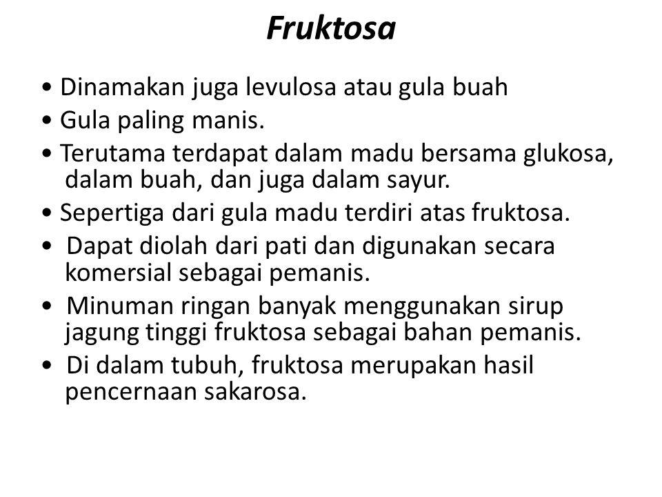 Fruktosa Dinamakan juga levulosa atau gula buah Gula paling manis. Terutama terdapat dalam madu bersama glukosa, dalam buah, dan juga dalam sayur. Sep