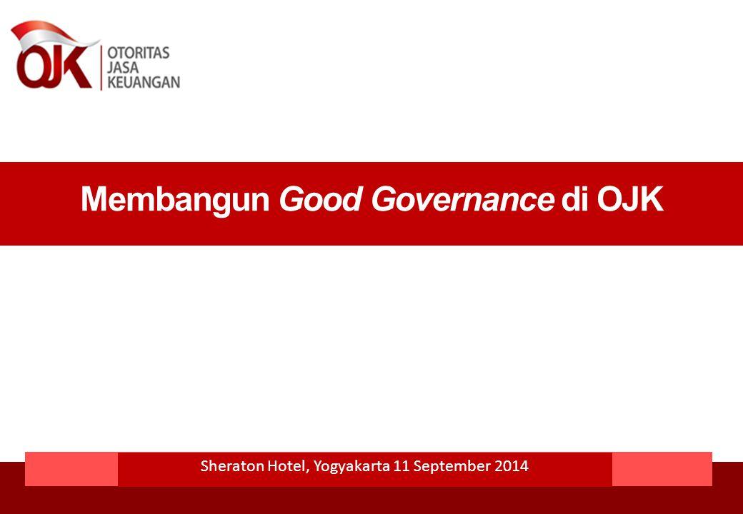 1.UU No 21 Tahun 2011 tentang OJK mengamanatkan implementasi good governance di OJK untuk memastikan bahwa fungsi pengaturan, pengawasan, penyidikan, dan perlindungan konsumen berjalan efektif, efisien, dan akuntabel.