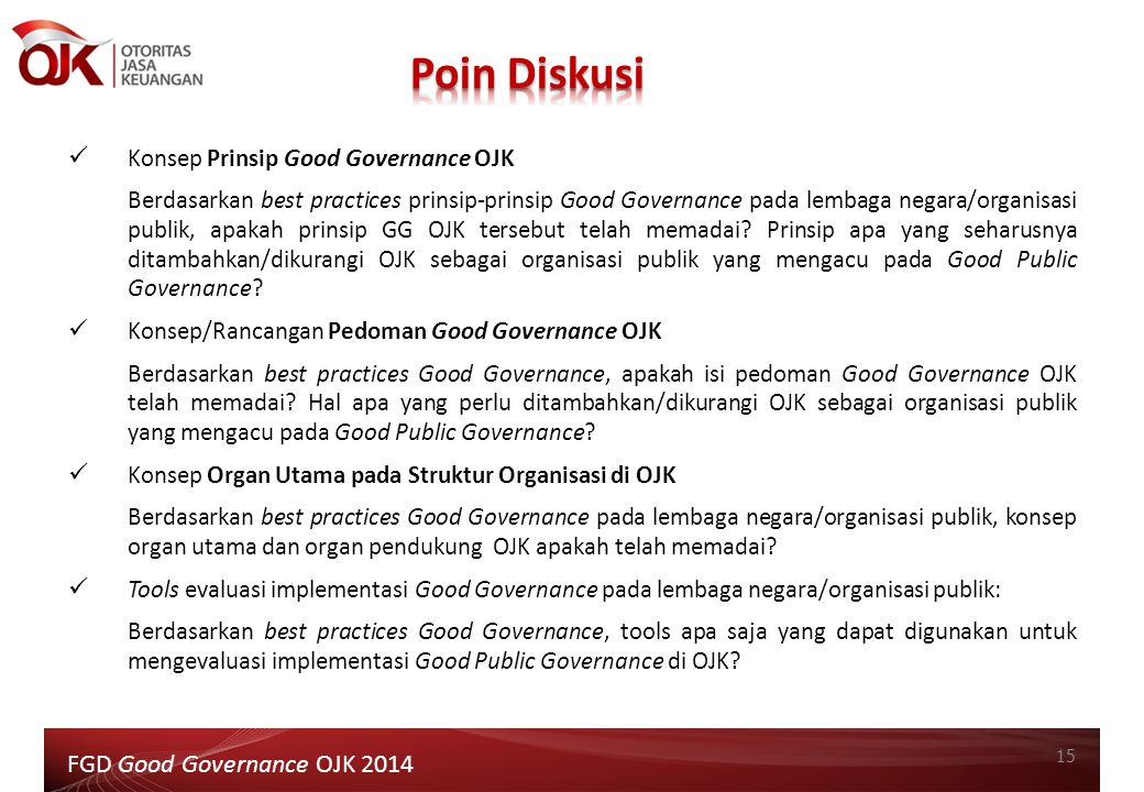 15 FGD Good Governance OJK 2014 Konsep Prinsip Good Governance OJK Berdasarkan best practices prinsip-prinsip Good Governance pada lembaga negara/orga