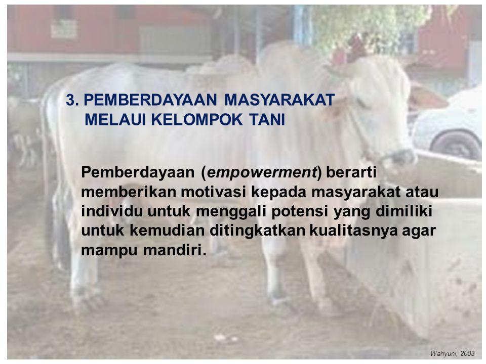 3. PEMBERDAYAAN MASYARAKAT MELAUI KELOMPOK TANI Pemberdayaan (empowerment) berarti memberikan motivasi kepada masyarakat atau individu untuk menggali