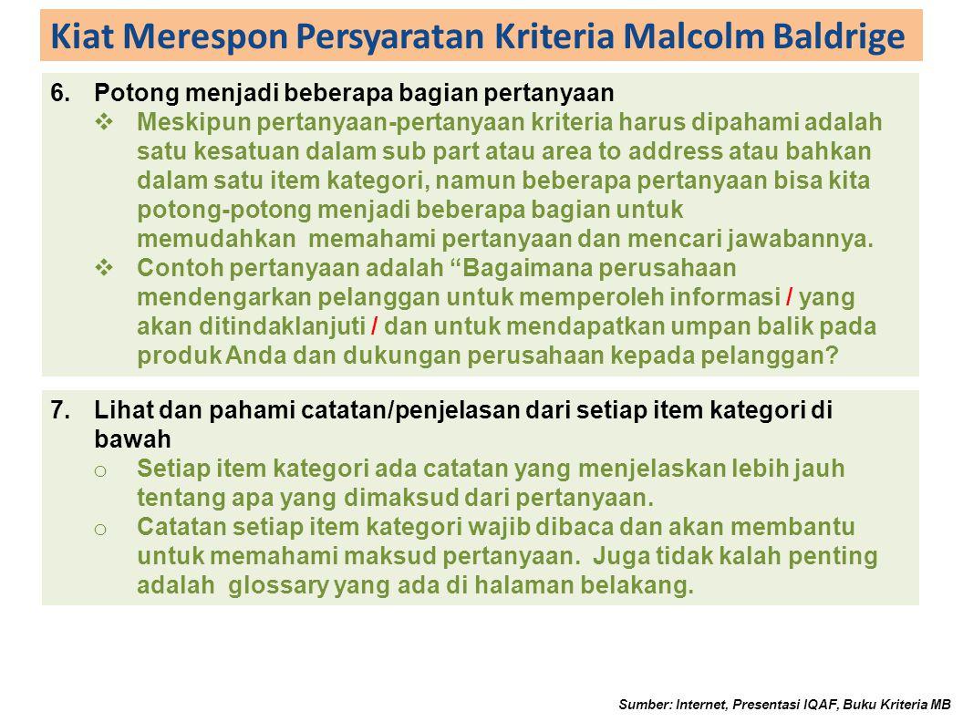 Kiat Merespon Persyaratan Kriteria Malcolm Baldrige 6.Potong menjadi beberapa bagian pertanyaan  Meskipun pertanyaan-pertanyaan kriteria harus dipaha