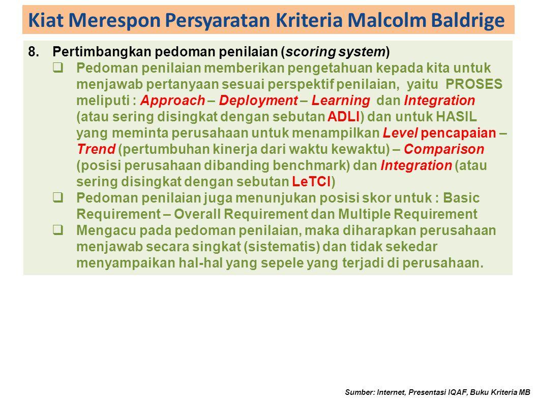 Kiat Merespon Persyaratan Kriteria Malcolm Baldrige 8.Pertimbangkan pedoman penilaian (scoring system)  Pedoman penilaian memberikan pengetahuan kepa