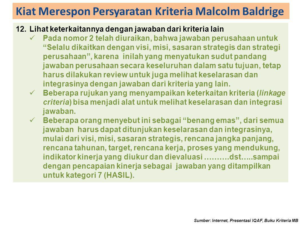 Kiat Merespon Persyaratan Kriteria Malcolm Baldrige 12.Lihat keterkaitannya dengan jawaban dari kriteria lain Pada nomor 2 telah diuraikan, bahwa jawa