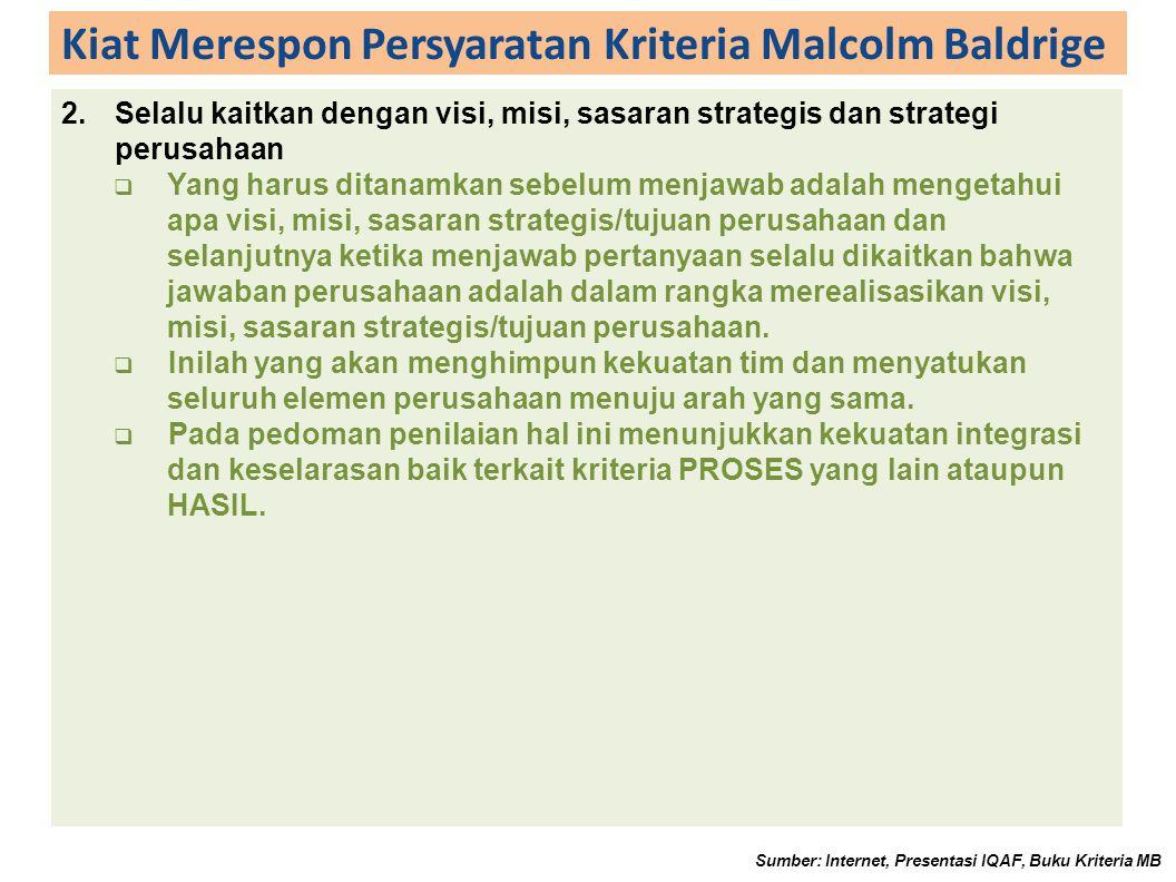 Kiat Merespon Persyaratan Kriteria Malcolm Baldrige 2.Selalu kaitkan dengan visi, misi, sasaran strategis dan strategi perusahaan  Yang harus ditanam