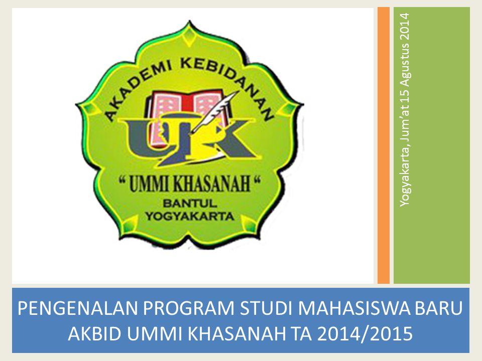 PENGENALAN PROGRAM STUDI MAHASISWA BARU AKBID UMMI KHASANAH TA 2014/2015 Yogyakarta, Jum'at 15 Agustus 2014
