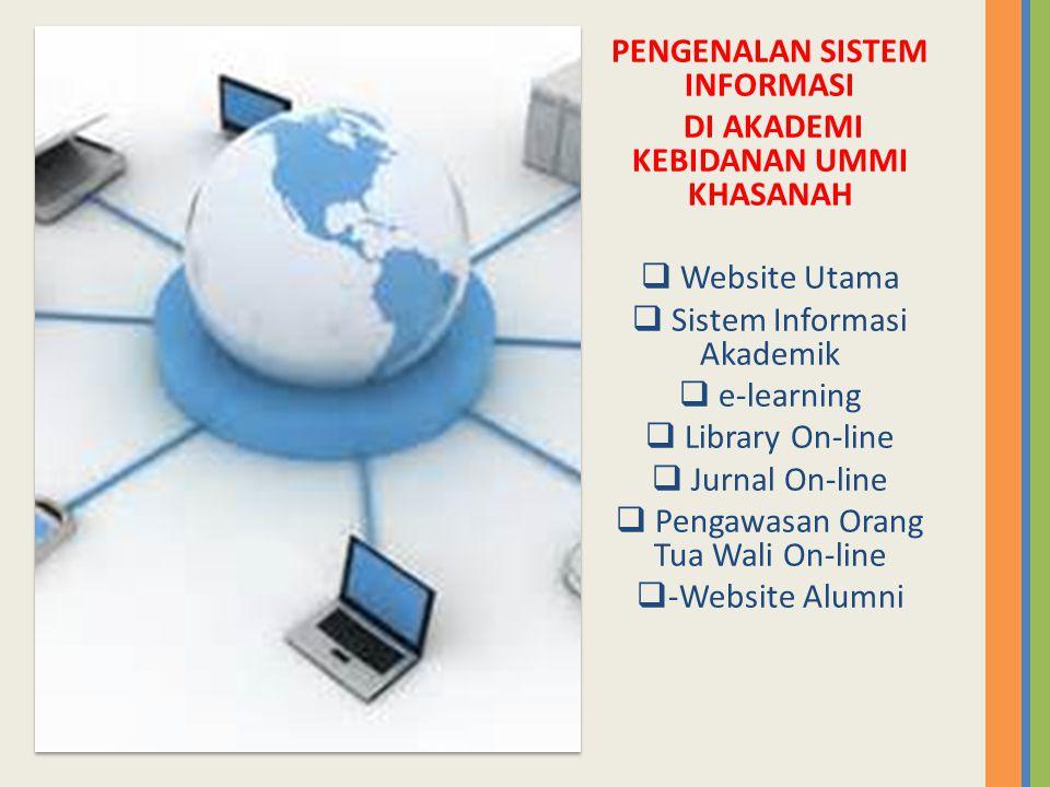 PENGENALAN SISTEM INFORMASI DI AKADEMI KEBIDANAN UMMI KHASANAH  Website Utama  Sistem Informasi Akademik  e-learning  Library On-line  Jurnal On-