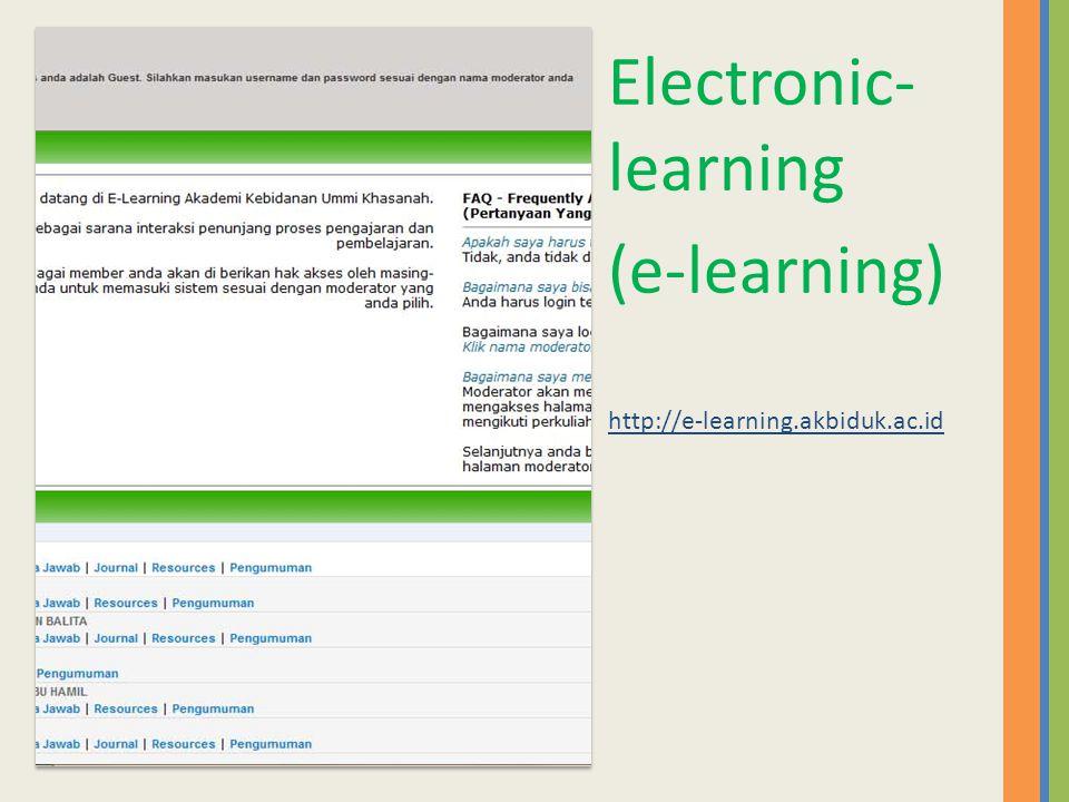 Electronic- learning (e-learning) http://e-learning.akbiduk.ac.id