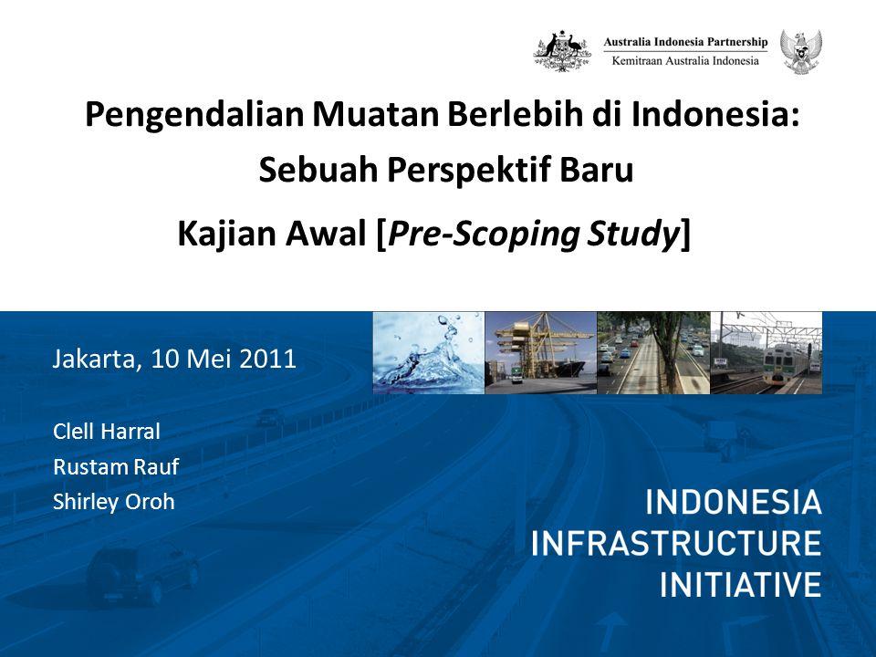 Pengendalian Muatan Berlebih di Indonesia: Sebuah Perspektif Baru Kajian Awal [Pre-Scoping Study] Jakarta, 10 Mei 2011 Clell Harral Rustam Rauf Shirle