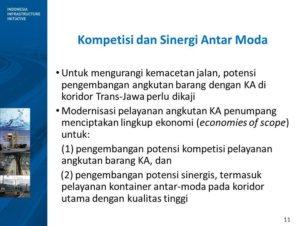 11 Kompetisi dan Sinergi Antar Moda Untuk mengurangi kemacetan jalan, potensi pengembangan angkutan barang dengan KA di koridor Trans-Jawa perlu dikaj