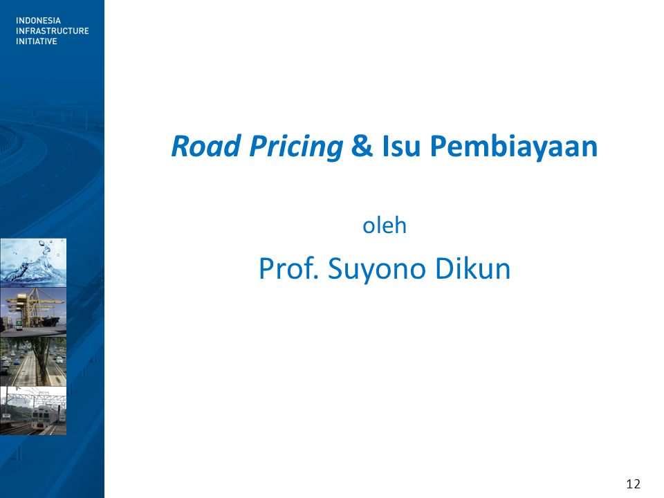 12 Road Pricing & Isu Pembiayaan oleh Prof. Suyono Dikun