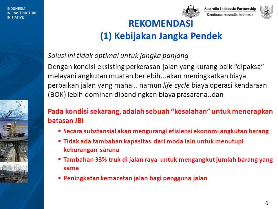 7 REKOMENDASI (2) Kebijakan Jangka Pendek Untuk jangka pendek, penegakan hukum untuk kendaraan muatan berlebih harus dibatasi serta mengalihkan kendaraan yang tidak aman dari jaringan jalan Batasan Muatan (JBI) ditingkatkan sekitar 50-60% Melibatkan operator angkutan dan pelaku usaha untuk mendukung kebijakan baru Pengawasan Independen di Jembatan Timbang Personil yang bertanggung jawab dalam penegakan JBI seharusnya mendapatkan insentif sebagai jabatan fungsional Pengawasan independen dan penerapan batas JBI yang baru