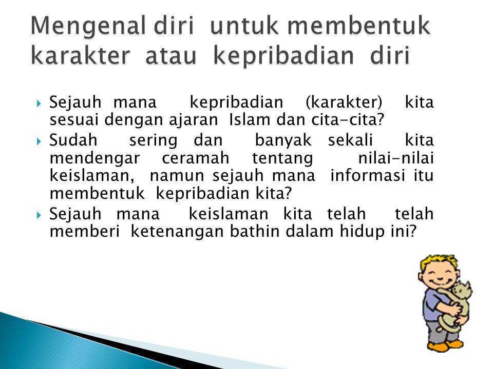  Sejauh mana kepribadian (karakter) kita sesuai dengan ajaran Islam dan cita-cita.