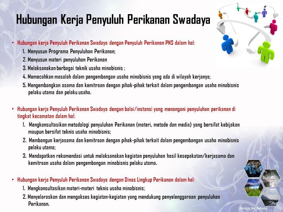 Hubungan Kerja Penyuluh Perikanan Swadaya Hubungan kerja Penyuluh Perikanan Swadaya dengan Penyuluh Perikanan PNS dalam hal: 1. Menyusun Programa Peny