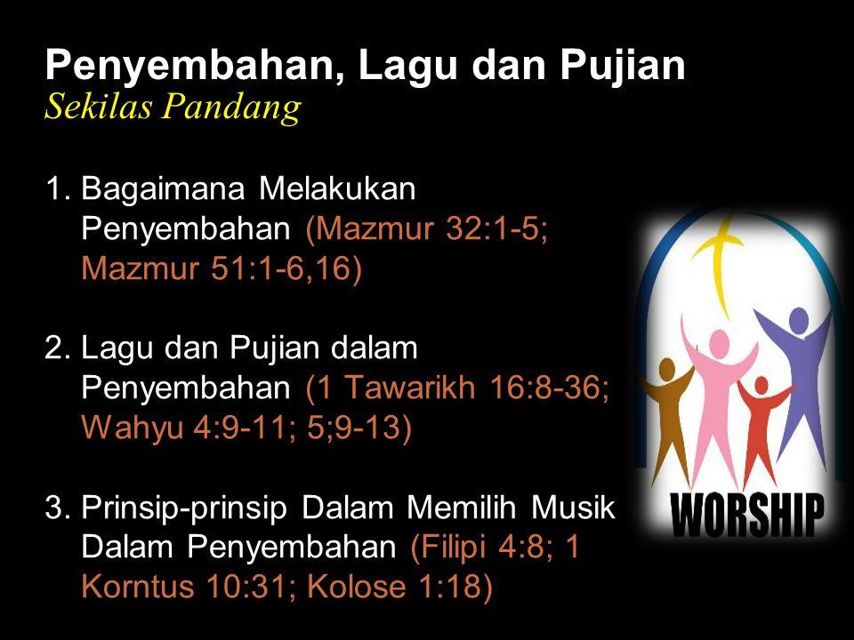 Black Penyembahan, Lagu dan Pujian Sekilas Pandang 1. Bagaimana Melakukan Penyembahan (Mazmur 32:1-5; Mazmur 51:1-6,16) 2. Lagu dan Pujian dalam Penye