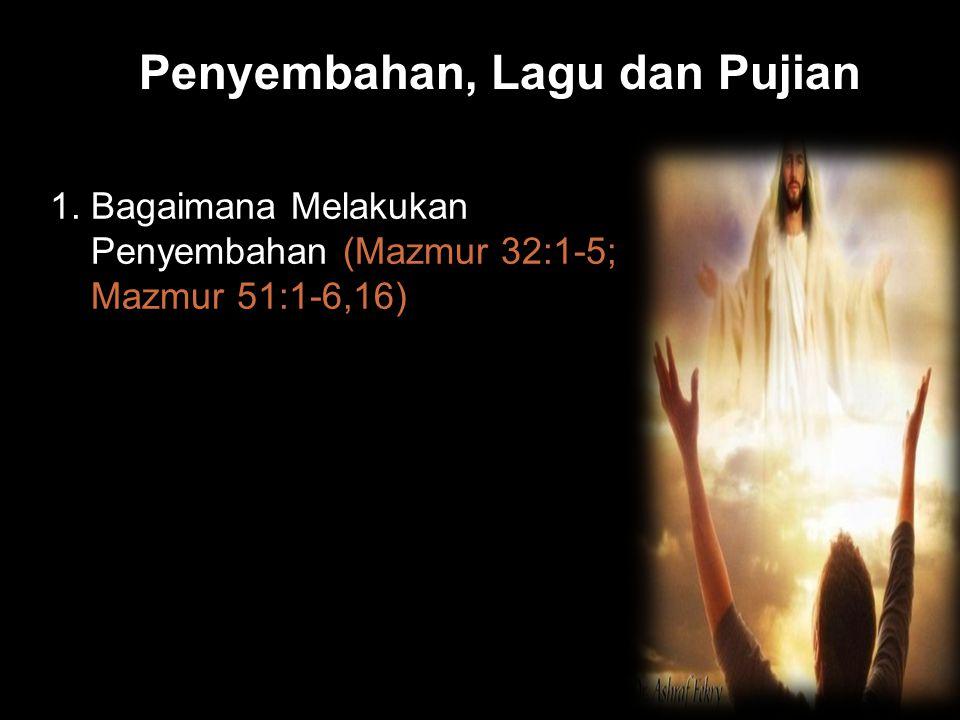 Black Penyembahan, Lagu dan Pujian 1. Bagaimana Melakukan Penyembahan (Mazmur 32:1-5; Mazmur 51:1-6,16)