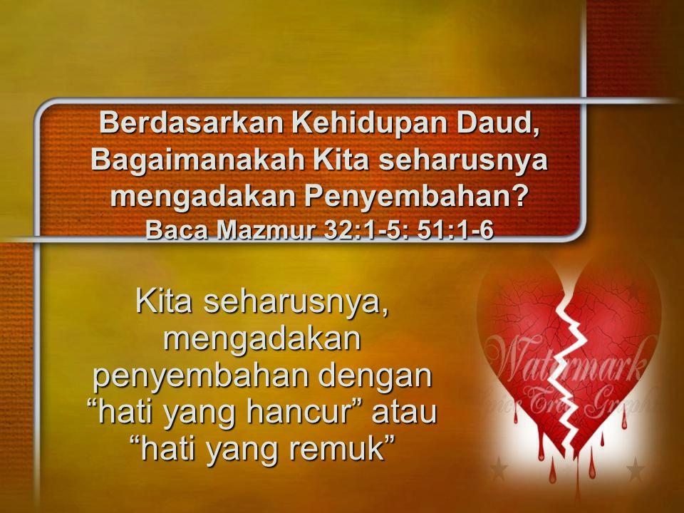 Berdasarkan Kehidupan Daud, Bagaimanakah Kita seharusnya mengadakan Penyembahan? Baca Mazmur 32:1-5: 51:1-6 Kita seharusnya, mengadakan penyembahan de