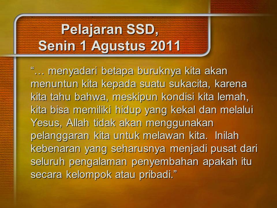 """Pelajaran SSD, Senin 1 Agustus 2011 """"… menyadari betapa buruknya kita akan menuntun kita kepada suatu sukacita, karena kita tahu bahwa, meskipun kondi"""