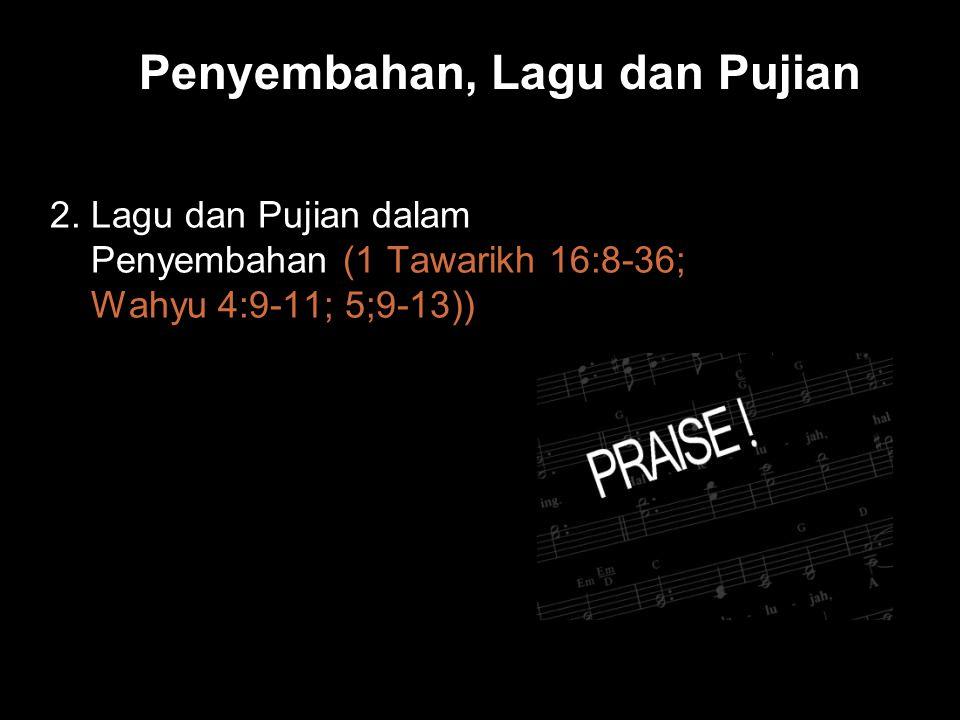 Black Penyembahan, Lagu dan Pujian 2. Lagu dan Pujian dalam Penyembahan (1 Tawarikh 16:8-36; Wahyu 4:9-11; 5;9-13))