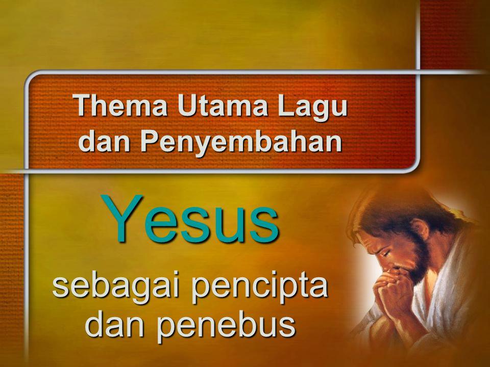 Thema Utama Lagu dan Penyembahan Yesus sebagai pencipta dan penebus