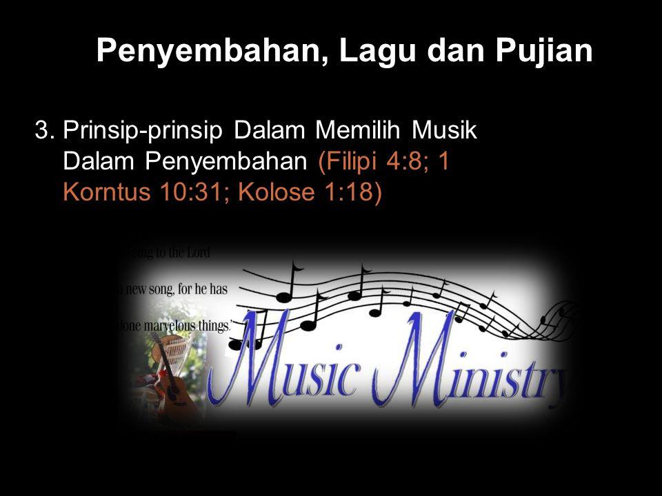 Black Penyembahan, Lagu dan Pujian 3. Prinsip-prinsip Dalam Memilih Musik Dalam Penyembahan (Filipi 4:8; 1 Korntus 10:31; Kolose 1:18)