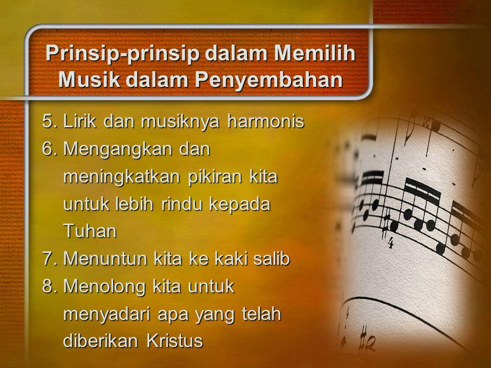 Prinsip-prinsip dalam Memilih Musik dalam Penyembahan 5. Lirik dan musiknya harmonis 6. Mengangkan dan meningkatkan pikiran kita meningkatkan pikiran