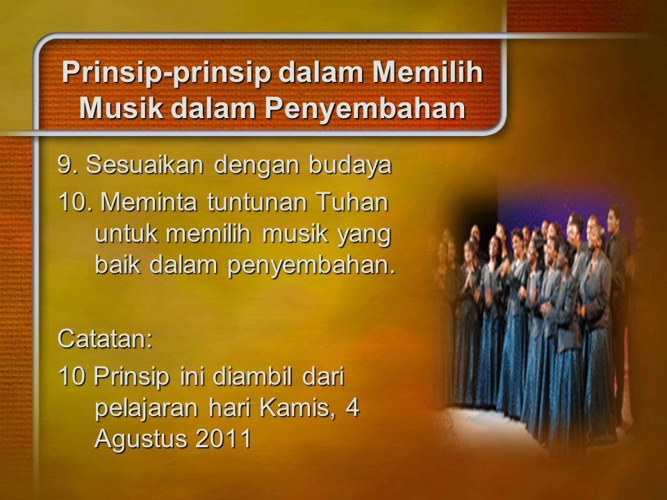 Prinsip-prinsip dalam Memilih Musik dalam Penyembahan 9. Sesuaikan dengan budaya 10. Meminta tuntunan Tuhan untuk memilih musik yang baik dalam penyem