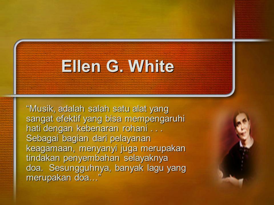 """Ellen G. White """"Musik, adalah salah satu alat yang sangat efektif yang bisa mempengaruhi hati dengan kebenaran rohani... Sebagai bagian dari pelayanan"""